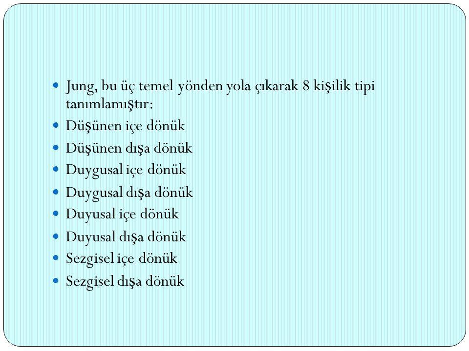 Jung, bu üç temel yönden yola çıkarak 8 kişilik tipi tanımlamıştır: