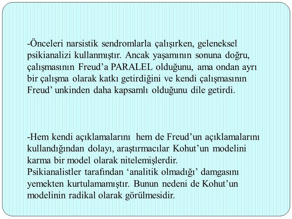 -Önceleri narsistik sendromlarla çalışırken, geleneksel psikianalizi kullanmıştır. Ancak yaşamının sonuna doğru, çalışmasının Freud'a PARALEL olduğunu, ama ondan ayrı bir çalışma olarak katkı getirdiğini ve kendi çalışmasının Freud' unkinden daha kapsamlı olduğunu dile getirdi.