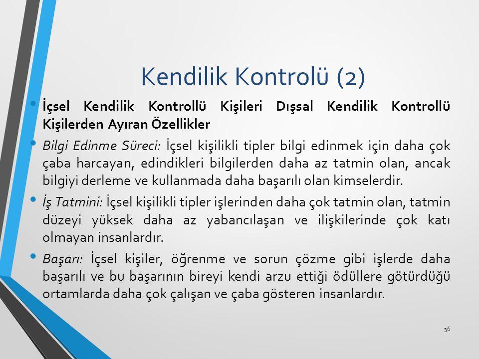 Kendilik Kontrolü (2) İçsel Kendilik Kontrollü Kişileri Dışsal Kendilik Kontrollü Kişilerden Ayıran Özellikler.