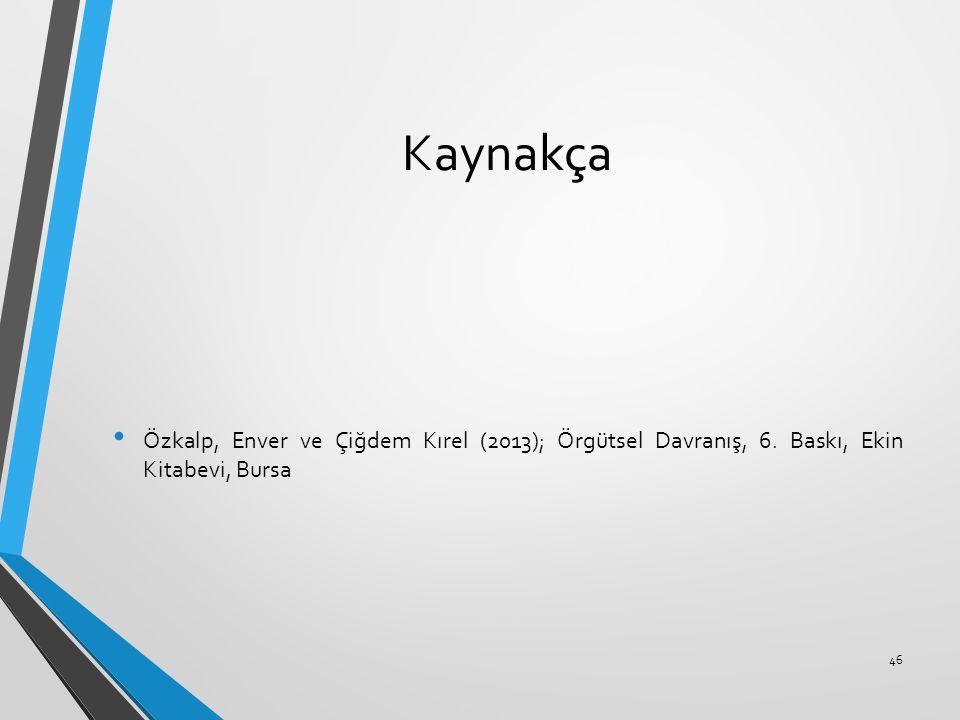 Kaynakça Özkalp, Enver ve Çiğdem Kırel (2013); Örgütsel Davranış, 6. Baskı, Ekin Kitabevi, Bursa