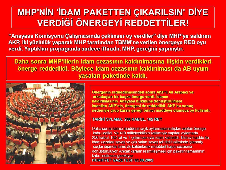 MHP NİN İDAM PAKETTEN ÇIKARILSIN DİYE VERDİĞİ ÖNERGEYİ REDDETTİLER!