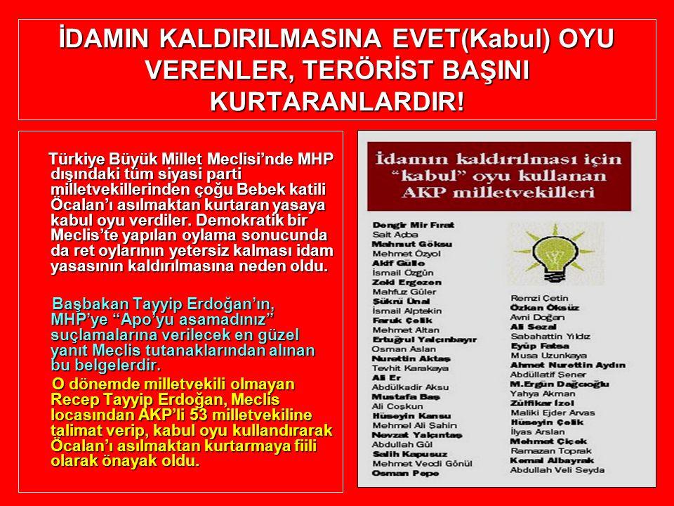 İDAMIN KALDIRILMASINA EVET(Kabul) OYU VERENLER, TERÖRİST BAŞINI KURTARANLARDIR!