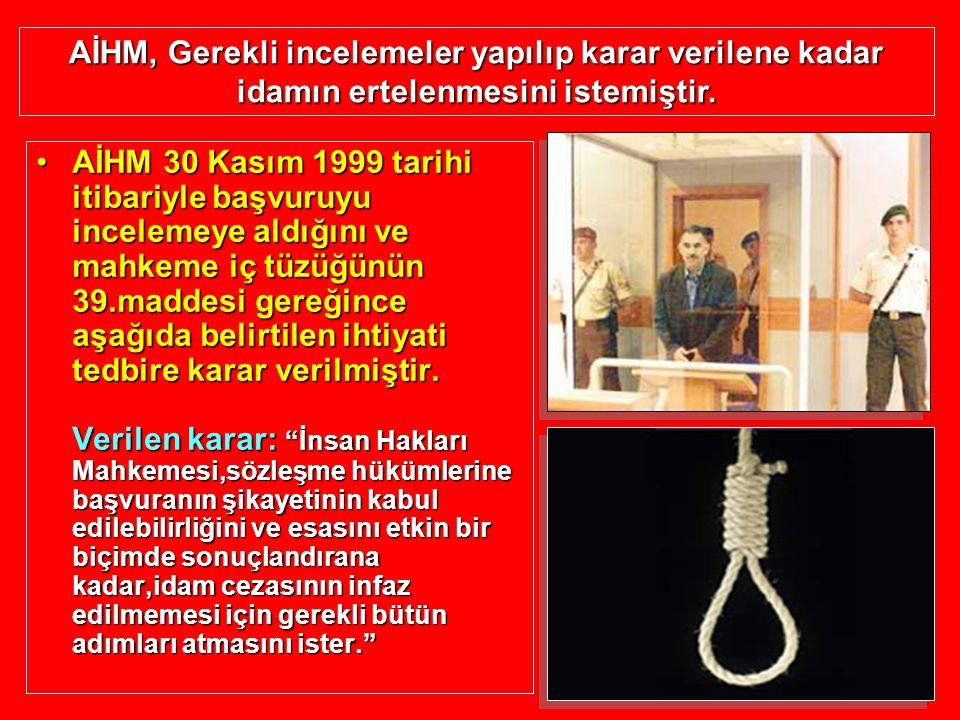 AİHM, Gerekli incelemeler yapılıp karar verilene kadar idamın ertelenmesini istemiştir.