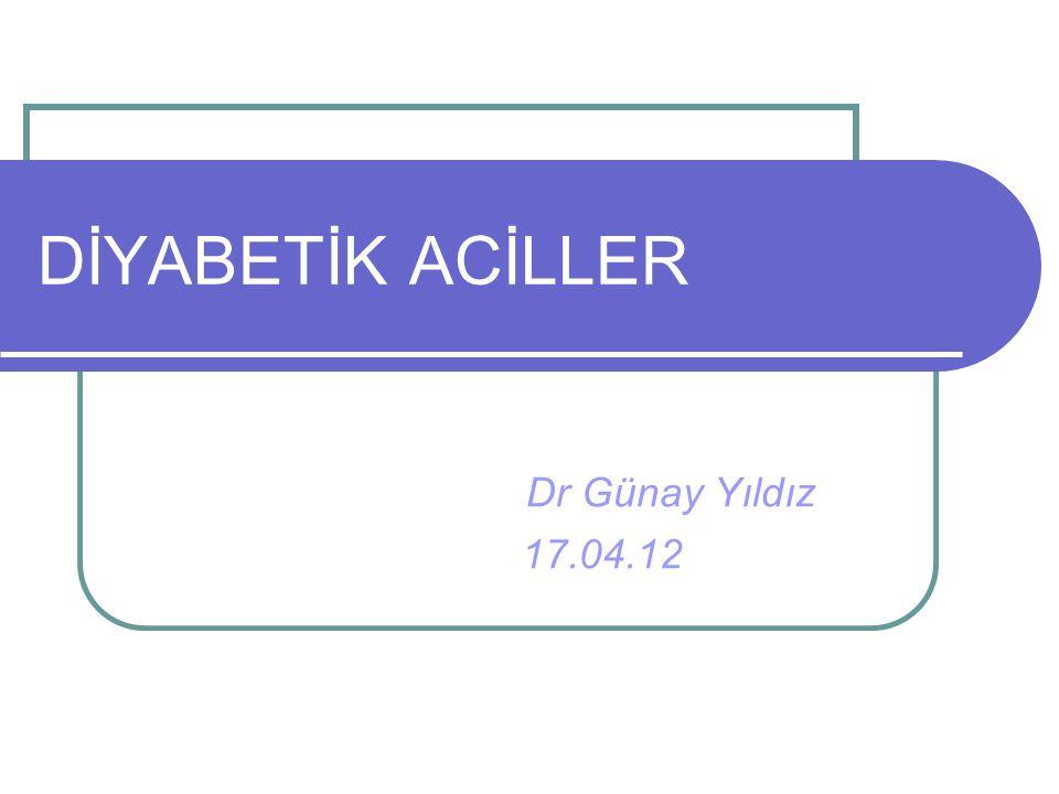 DİYABETİK ACİLLER Dr Günay Yıldız 17.04.12