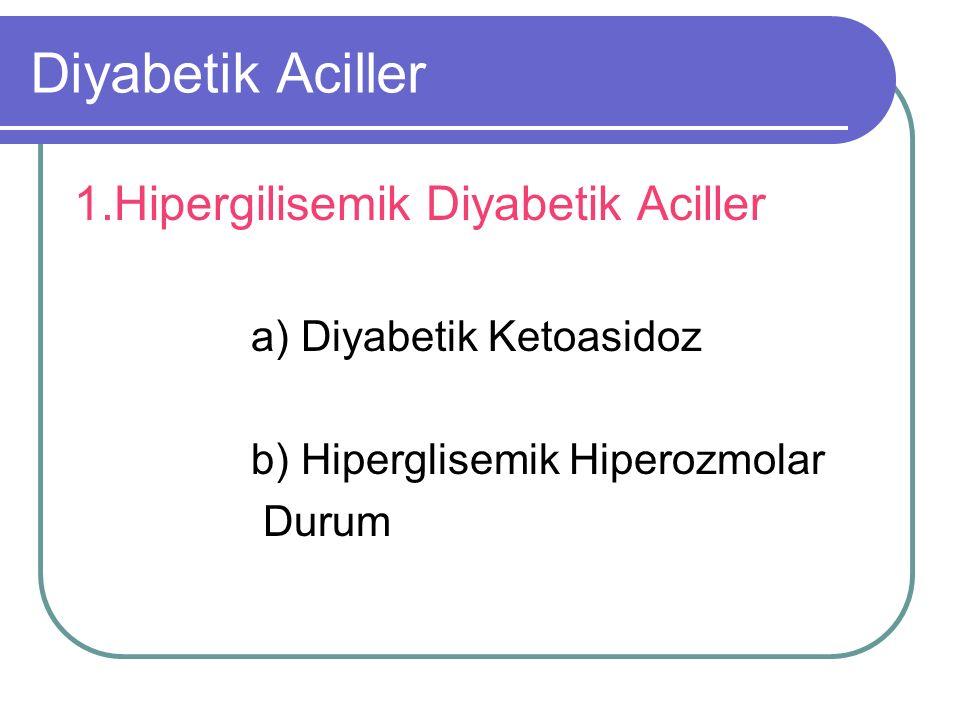 Diyabetik Aciller 1.Hipergilisemik Diyabetik Aciller