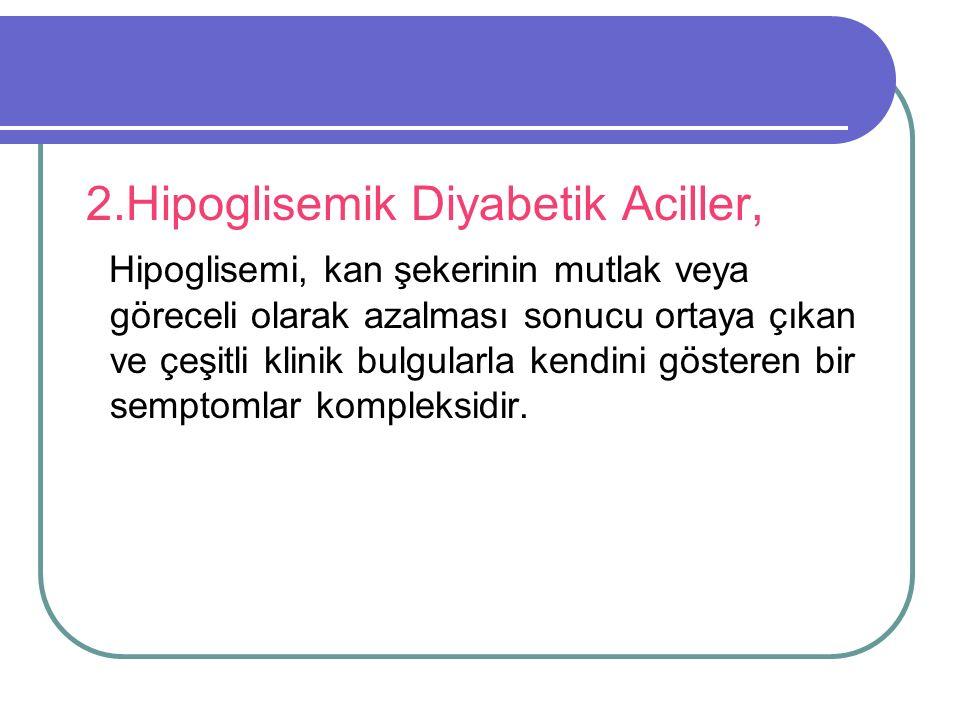 2.Hipoglisemik Diyabetik Aciller,