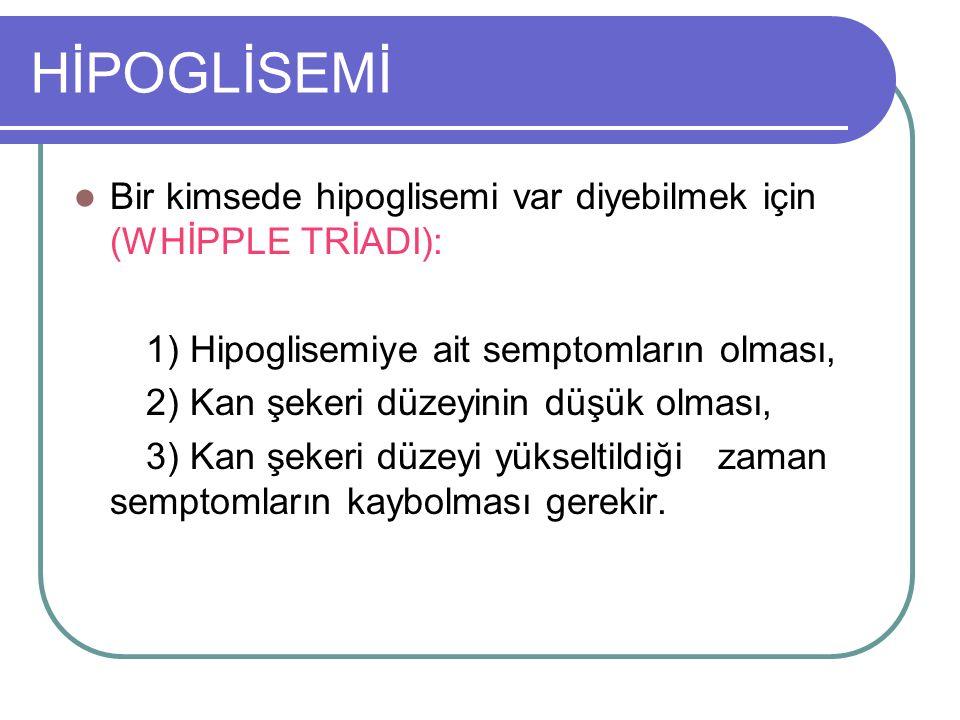HİPOGLİSEMİ Bir kimsede hipoglisemi var diyebilmek için (WHİPPLE TRİADI): 1) Hipoglisemiye ait semptomların olması,