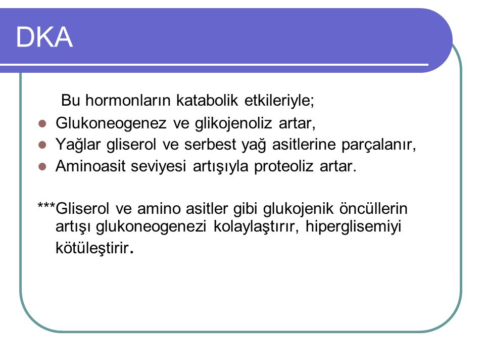 DKA Bu hormonların katabolik etkileriyle;