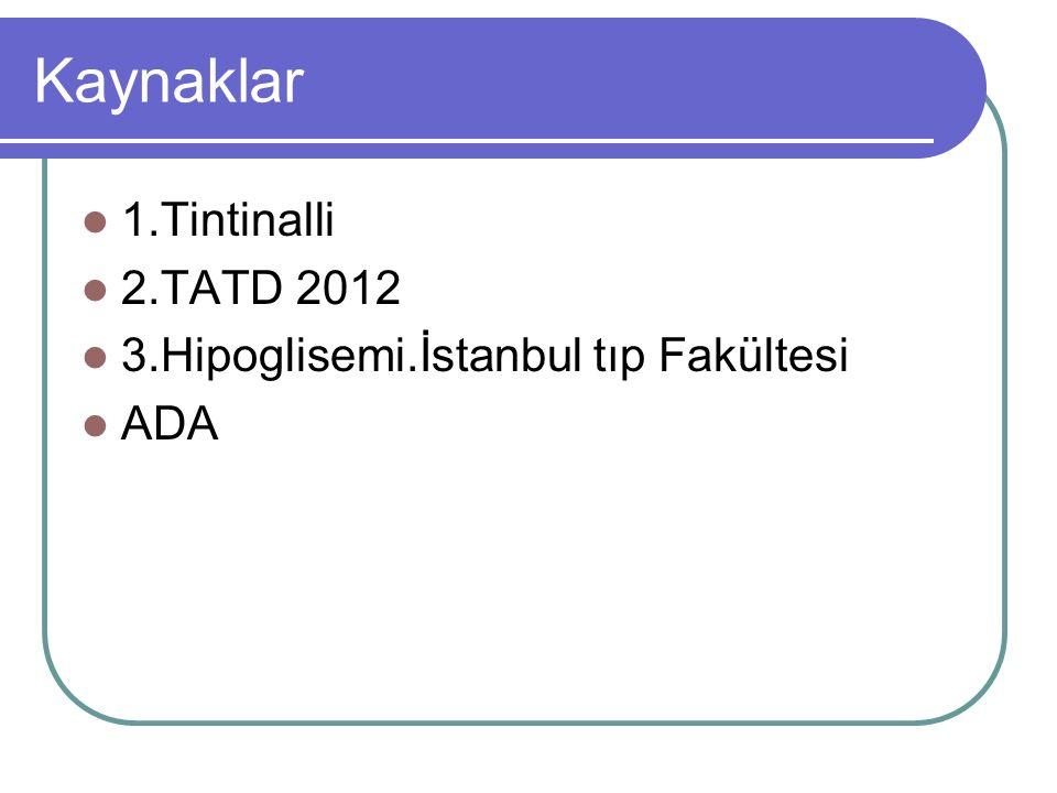 Kaynaklar 1.Tintinalli 2.TATD 2012
