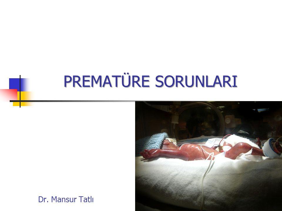 PREMATÜRE SORUNLARI Dr. Mansur Tatlı