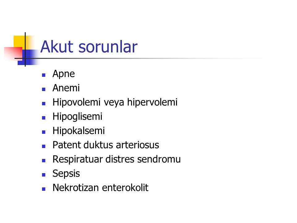 Akut sorunlar Apne Anemi Hipovolemi veya hipervolemi Hipoglisemi
