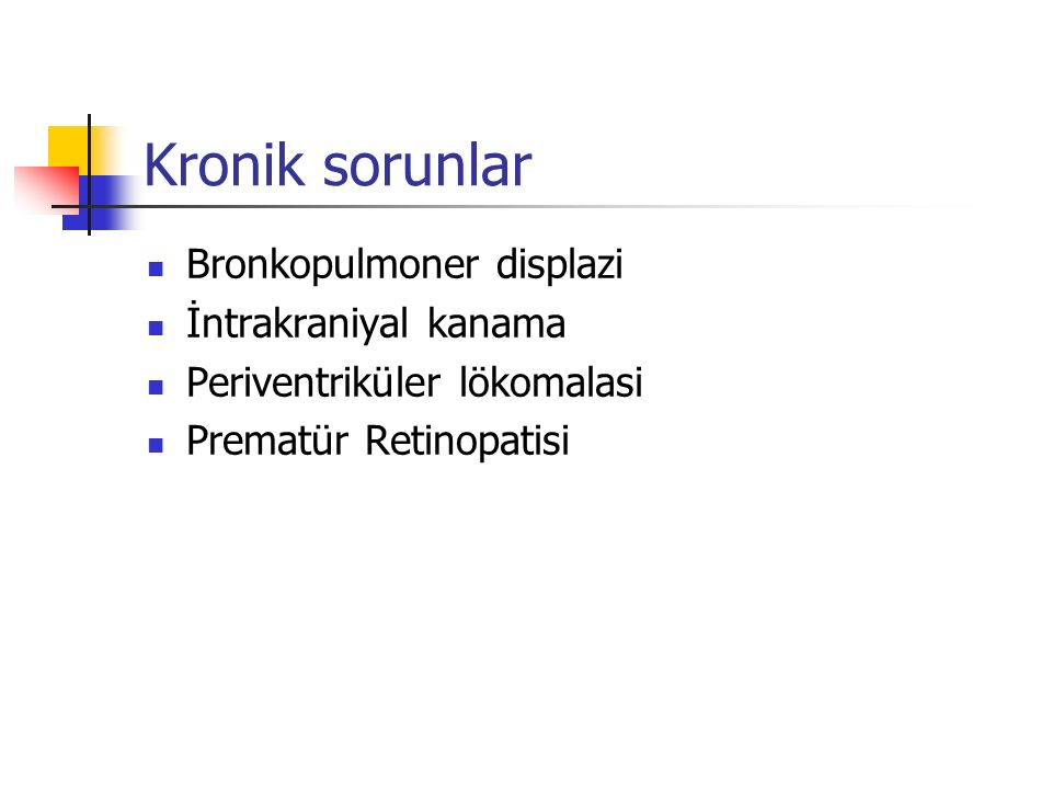 Kronik sorunlar Bronkopulmoner displazi İntrakraniyal kanama