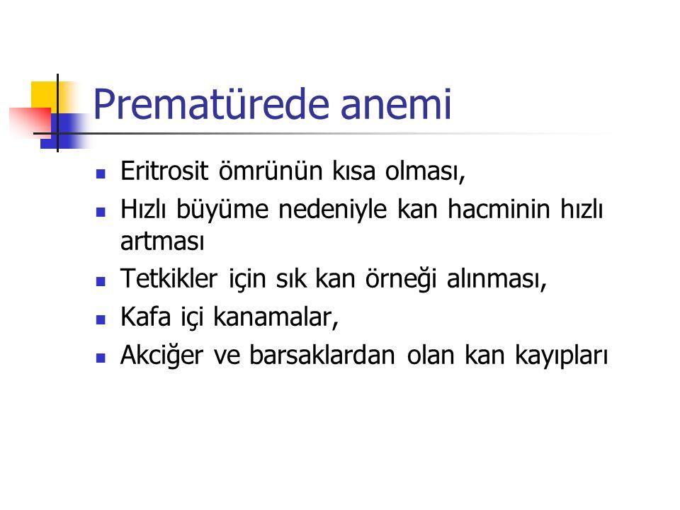 Prematürede anemi Eritrosit ömrünün kısa olması,