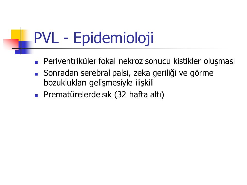 PVL - Epidemioloji Periventriküler fokal nekroz sonucu kistikler oluşması.