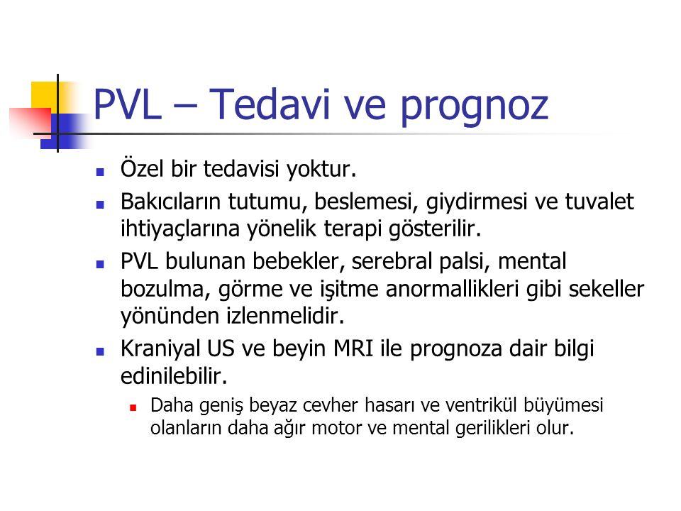 PVL – Tedavi ve prognoz Özel bir tedavisi yoktur.