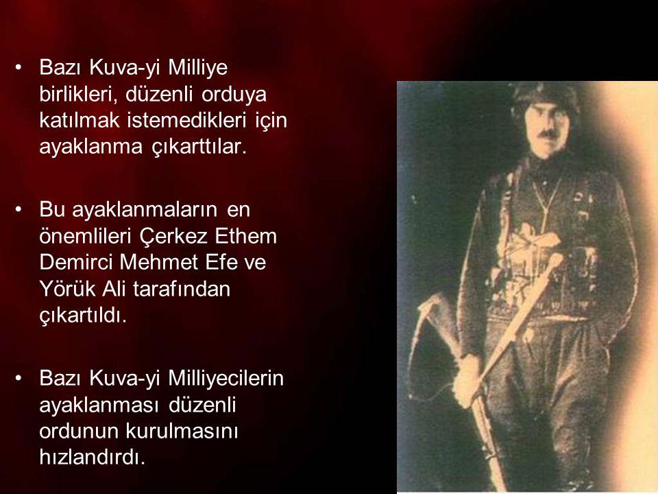 Bazı Kuva-yi Milliye birlikleri, düzenli orduya katılmak istemedikleri için ayaklanma çıkarttılar.