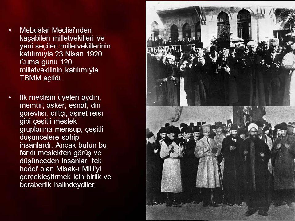 Mebuslar Meclisi nden kaçabilen milletvekilleri ve yeni seçilen milletvekillerinin katılımıyla 23 Nisan 1920 Cuma günü 120 milletvekilinin katılımıyla TBMM açıldı.
