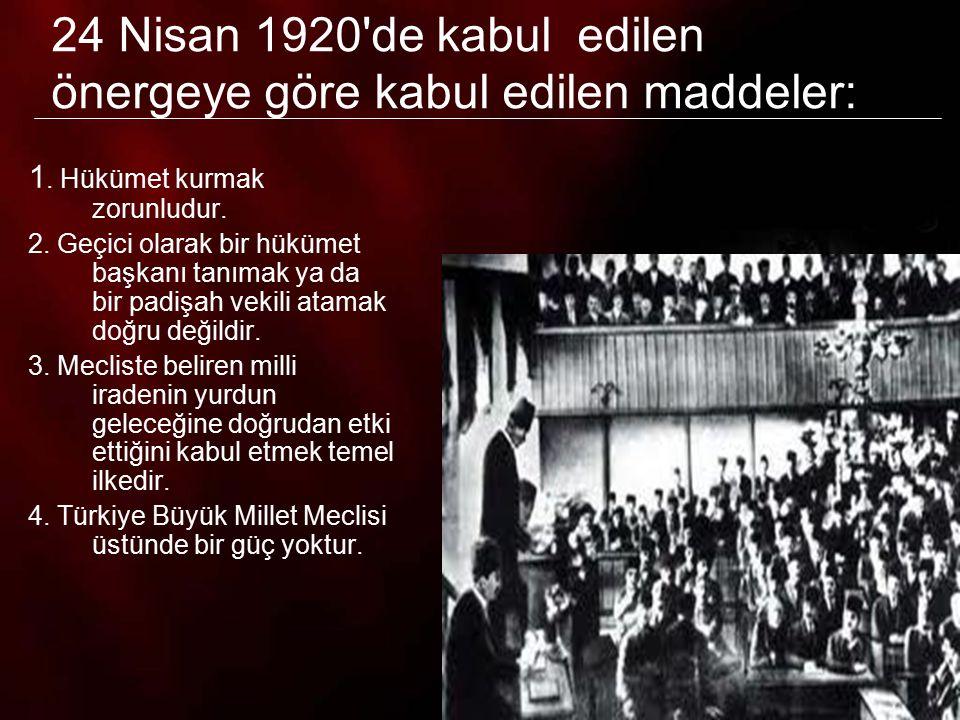 24 Nisan 1920 de kabul edilen önergeye göre kabul edilen maddeler: