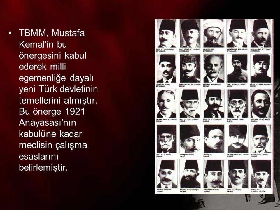 TBMM, Mustafa Kemal in bu önergesini kabul ederek milli egemenliğe dayalı yeni Türk devletinin temellerini atmıştır.