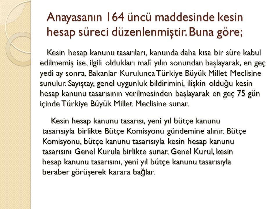 Anayasanın 164 üncü maddesinde kesin hesap süreci düzenlenmiştir