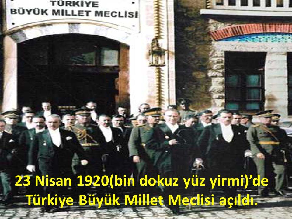 23 Nisan 1920(bin dokuz yüz yirmi)'de Türkiye Büyük Millet Meclisi açıldı.