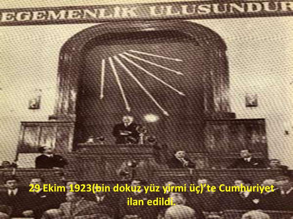 29 Ekim 1923(bin dokuz yüz yirmi üç)'te Cumhuriyet ilan edildi.