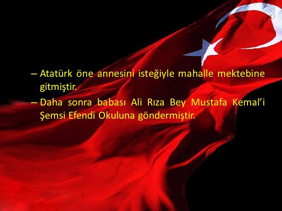 Atatürk öne annesini isteğiyle mahalle mektebine gitmiştir.
