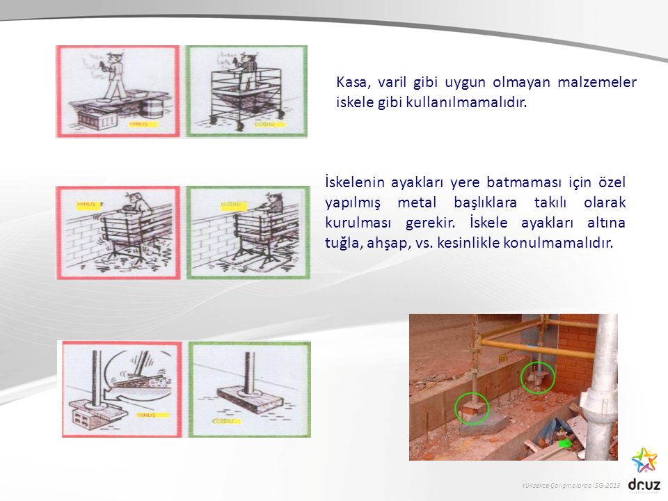 Kasa, varil gibi uygun olmayan malzemeler iskele gibi kullanılmamalıdır.