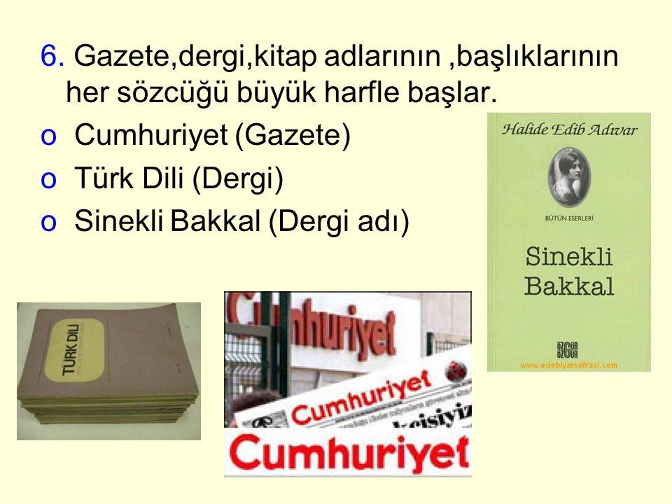 6. Gazete,dergi,kitap adlarının ,başlıklarının her sözcüğü büyük harfle başlar.