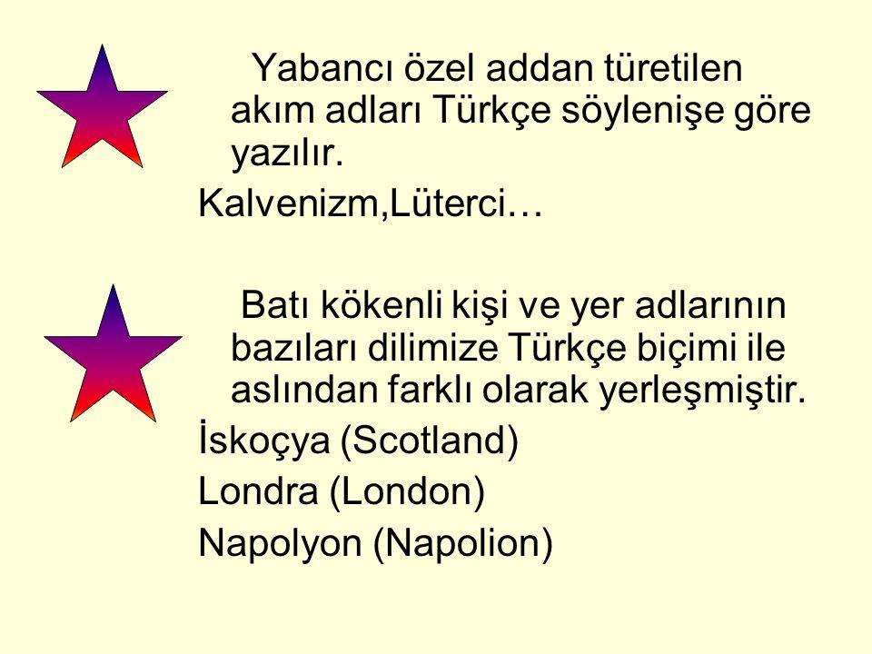 Yabancı özel addan türetilen akım adları Türkçe söylenişe göre yazılır.