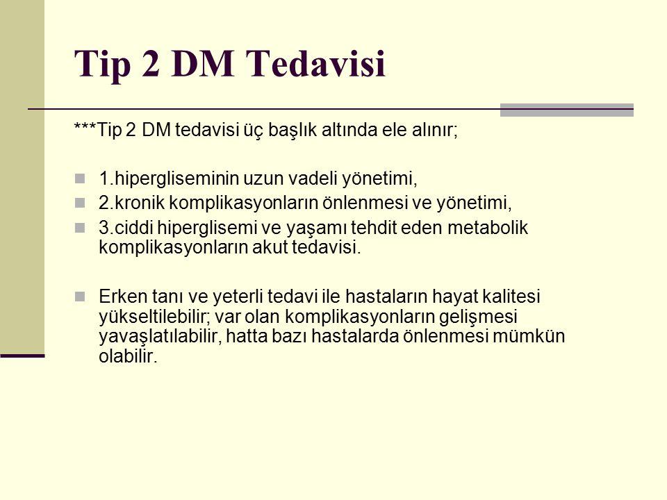 Tip 2 DM Tedavisi ***Tip 2 DM tedavisi üç başlık altında ele alınır;