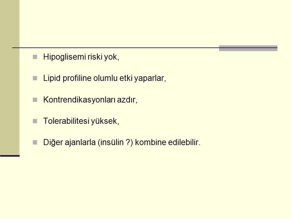Hipoglisemi riski yok, Lipid profiline olumlu etki yaparlar, Kontrendikasyonları azdır, Tolerabilitesi yüksek,