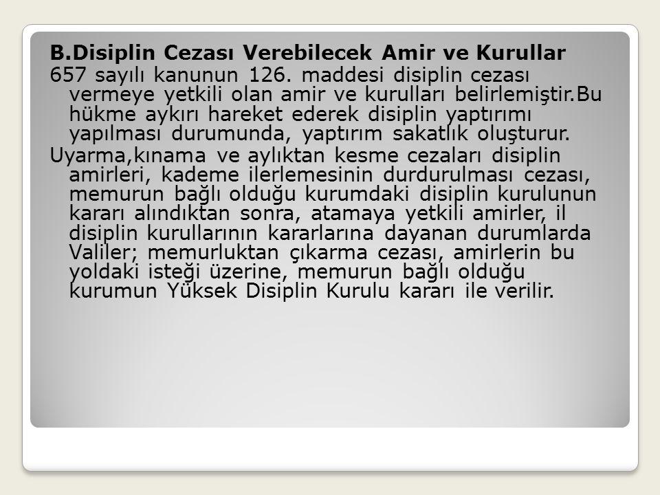 B. Disiplin Cezası Verebilecek Amir ve Kurullar 657 sayılı kanunun 126