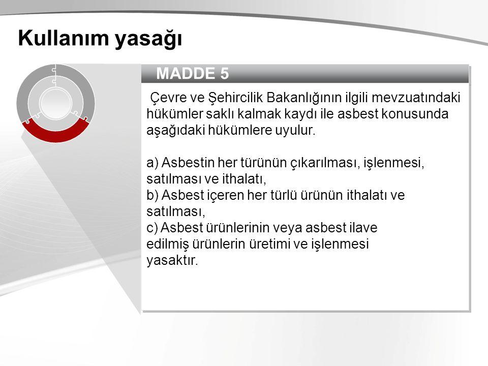 Kullanım yasağı MADDE 5.