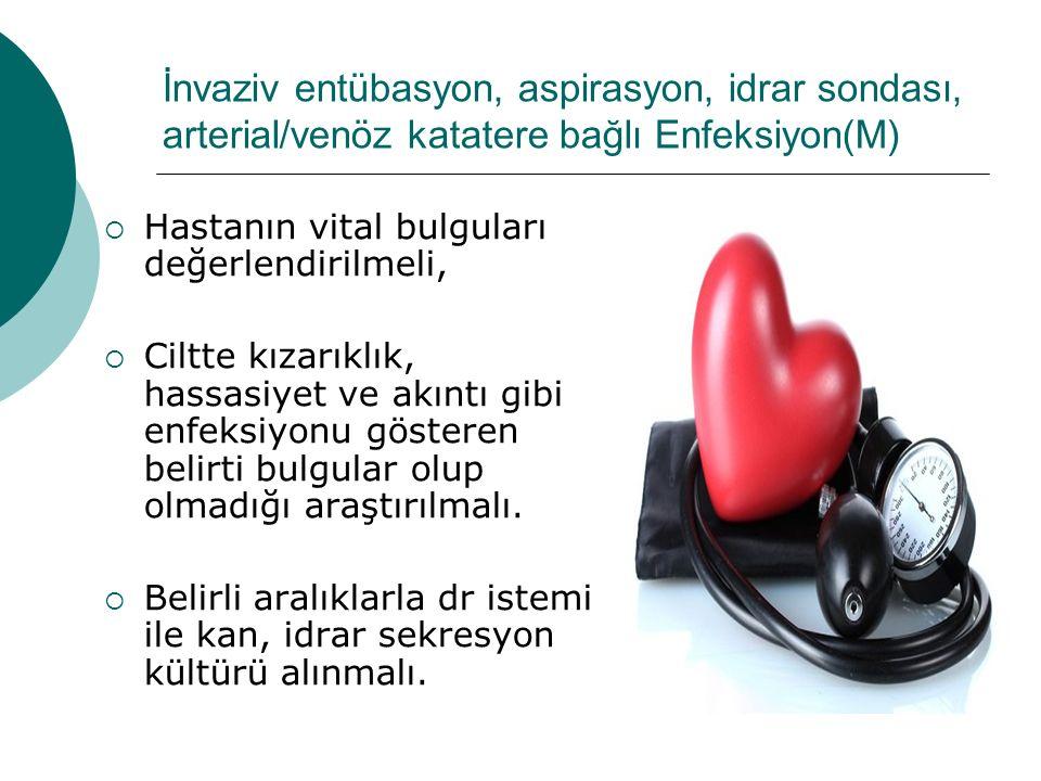İnvaziv entübasyon, aspirasyon, idrar sondası, arterial/venöz katatere bağlı Enfeksiyon(M)