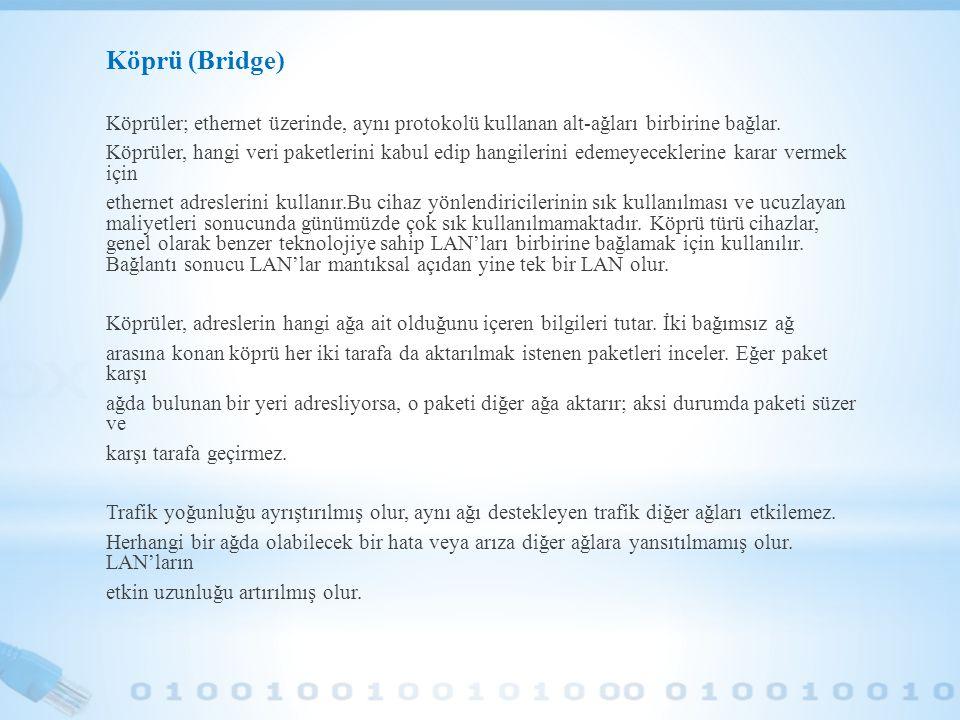 Köprü (Bridge) Köprüler; ethernet üzerinde, aynı protokolü kullanan alt-ağları birbirine bağlar.