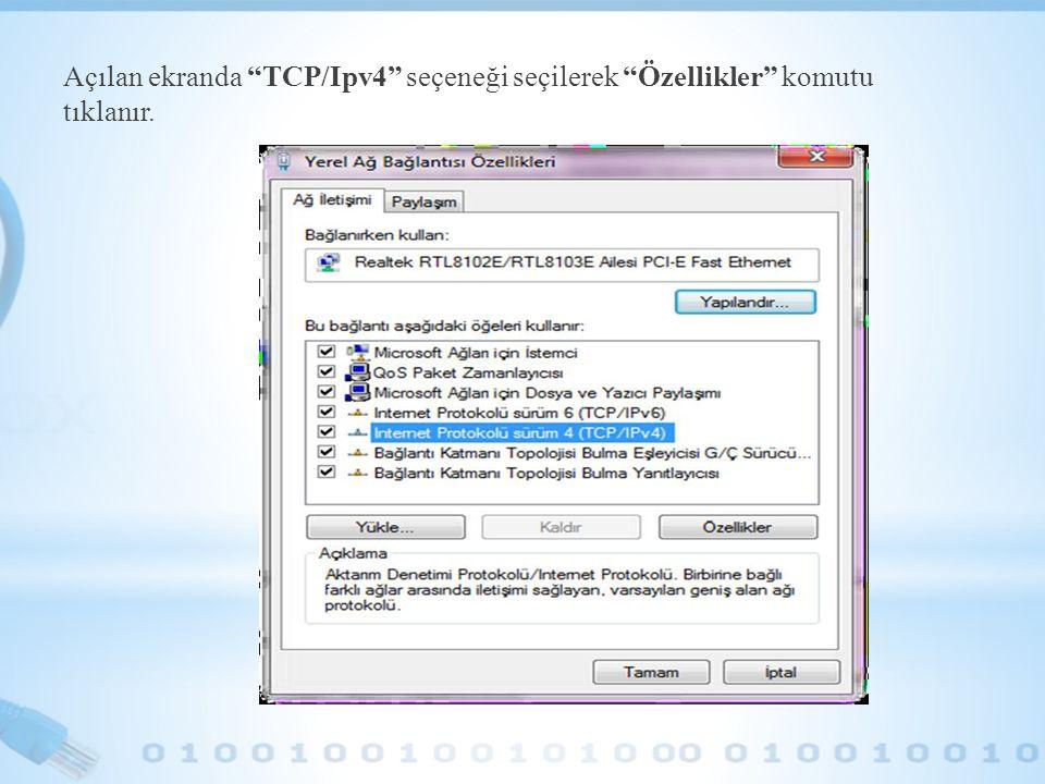 Açılan ekranda TCP/Ipv4 seçeneği seçilerek Özellikler komutu tıklanır.