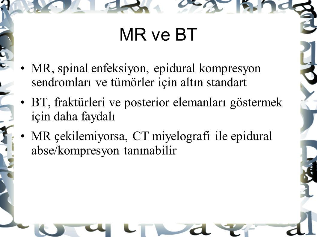 MR ve BT MR, spinal enfeksiyon, epidural kompresyon sendromları ve tümörler için altın standart.
