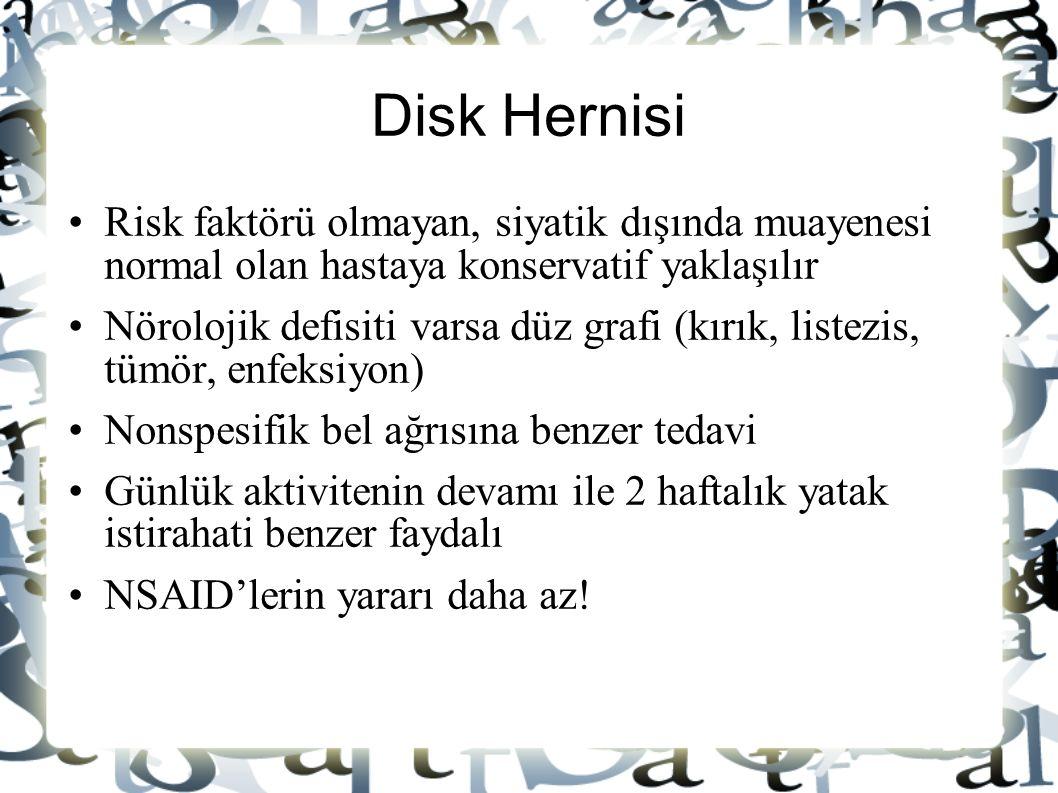 Disk Hernisi Risk faktörü olmayan, siyatik dışında muayenesi normal olan hastaya konservatif yaklaşılır.