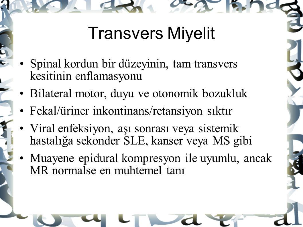 Transvers Miyelit Spinal kordun bir düzeyinin, tam transvers kesitinin enflamasyonu. Bilateral motor, duyu ve otonomik bozukluk.
