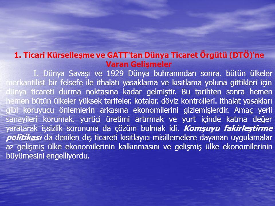 1. Ticari Kürselleşme ve GATT tan Dünya Ticaret Örgütü (DTÖ) ne Varan Gelişmeler
