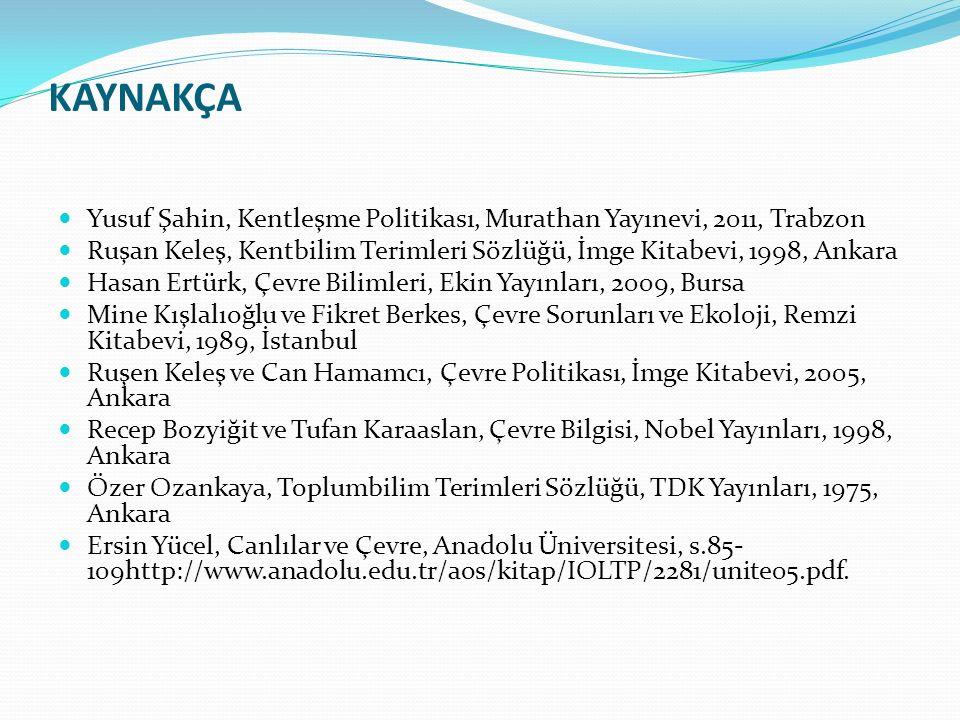 KAYNAKÇA Yusuf Şahin, Kentleşme Politikası, Murathan Yayınevi, 2011, Trabzon. Ruşan Keleş, Kentbilim Terimleri Sözlüğü, İmge Kitabevi, 1998, Ankara.