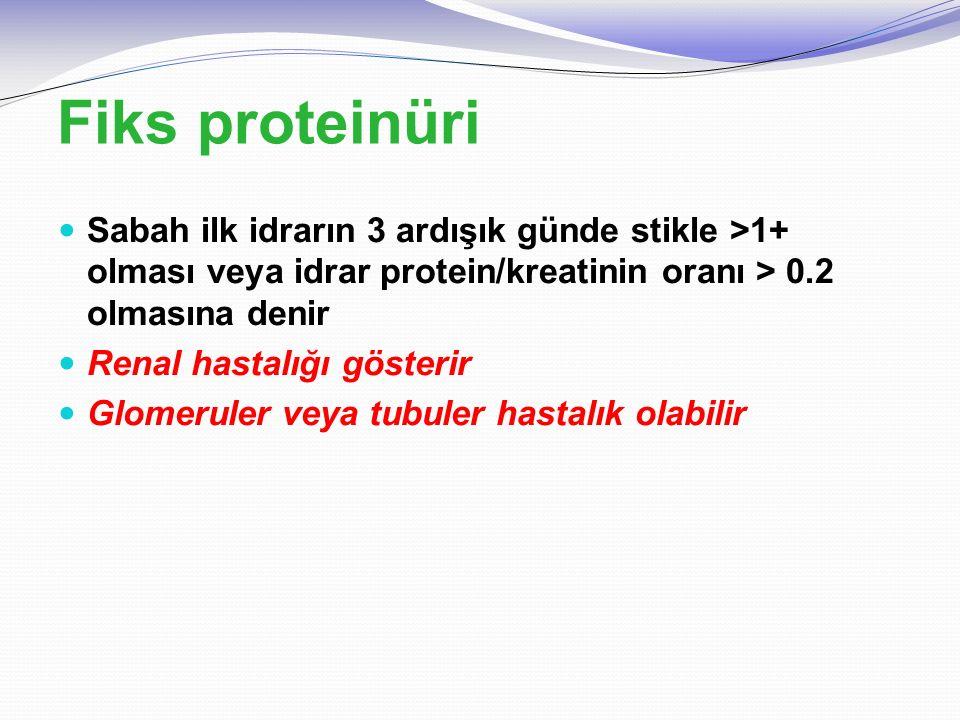 Fiks proteinüri Sabah ilk idrarın 3 ardışık günde stikle >1+ olması veya idrar protein/kreatinin oranı > 0.2 olmasına denir.