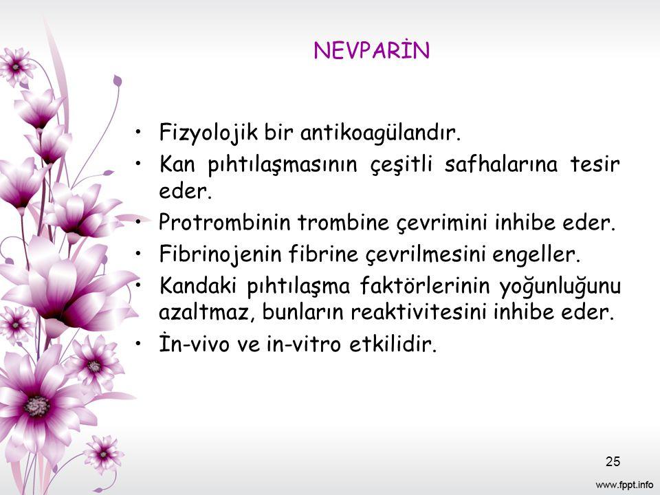 NEVPARİN Fizyolojik bir antikoagülandır. Kan pıhtılaşmasının çeşitli safhalarına tesir eder. Protrombinin trombine çevrimini inhibe eder.