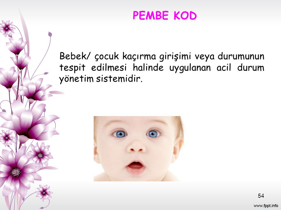 PEMBE KOD Bebek/ çocuk kaçırma girişimi veya durumunun tespit edilmesi halinde uygulanan acil durum yönetim sistemidir.