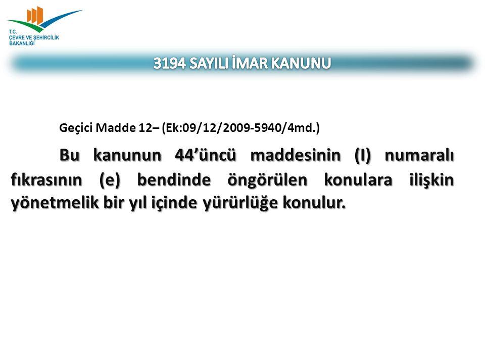 3194 SAYILI İMAR KANUNU Geçici Madde 12– (Ek:09/12/2009-5940/4md.)
