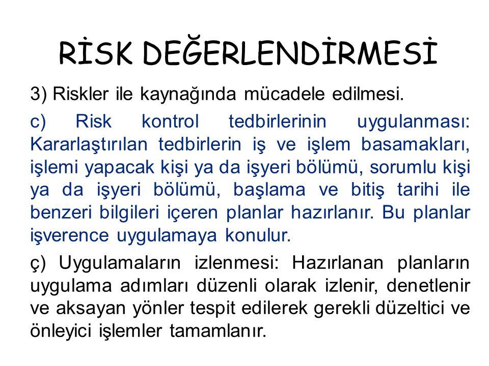 RİSK DEĞERLENDİRMESİ 3) Riskler ile kaynağında mücadele edilmesi.