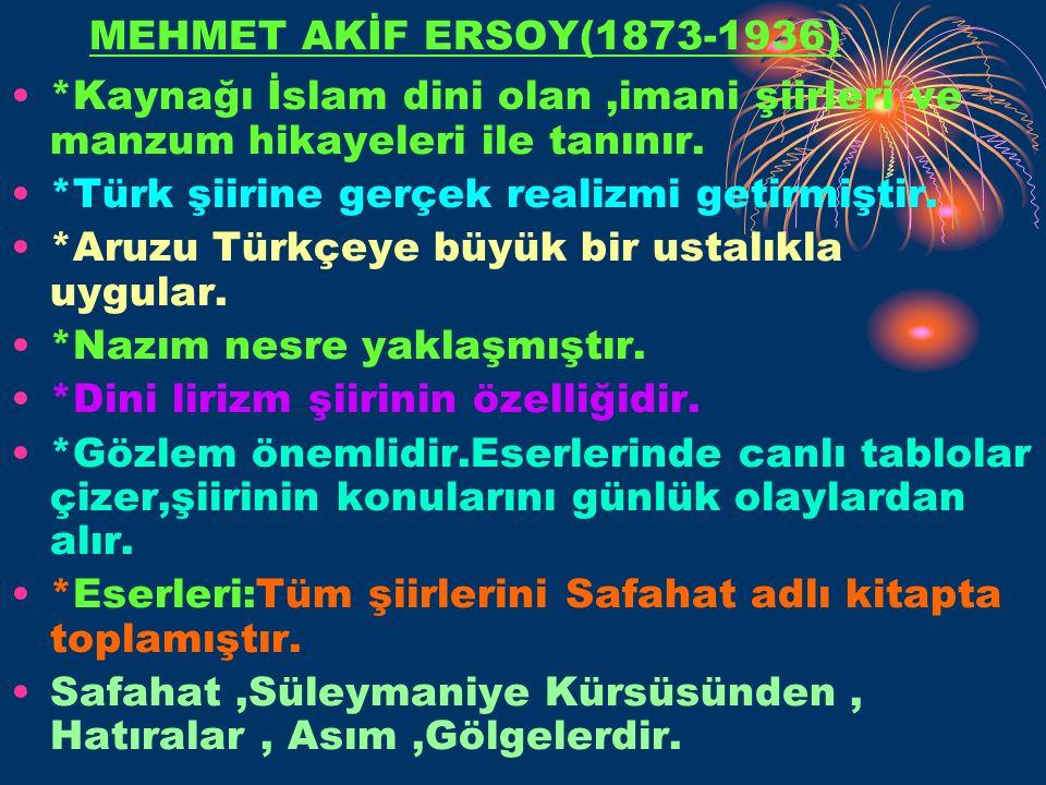 MEHMET AKİF ERSOY(1873-1936) *Kaynağı İslam dini olan ,imani şiirleri ve manzum hikayeleri ile tanınır.