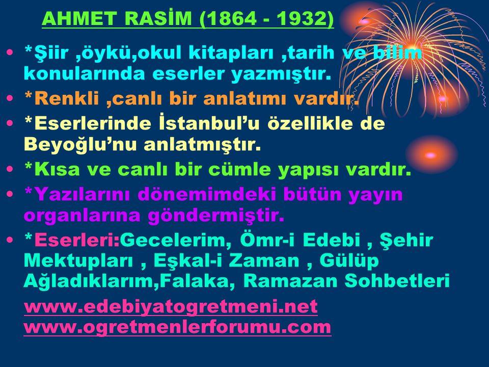 AHMET RASİM (1864 - 1932) *Şiir ,öykü,okul kitapları ,tarih ve bilim konularında eserler yazmıştır.