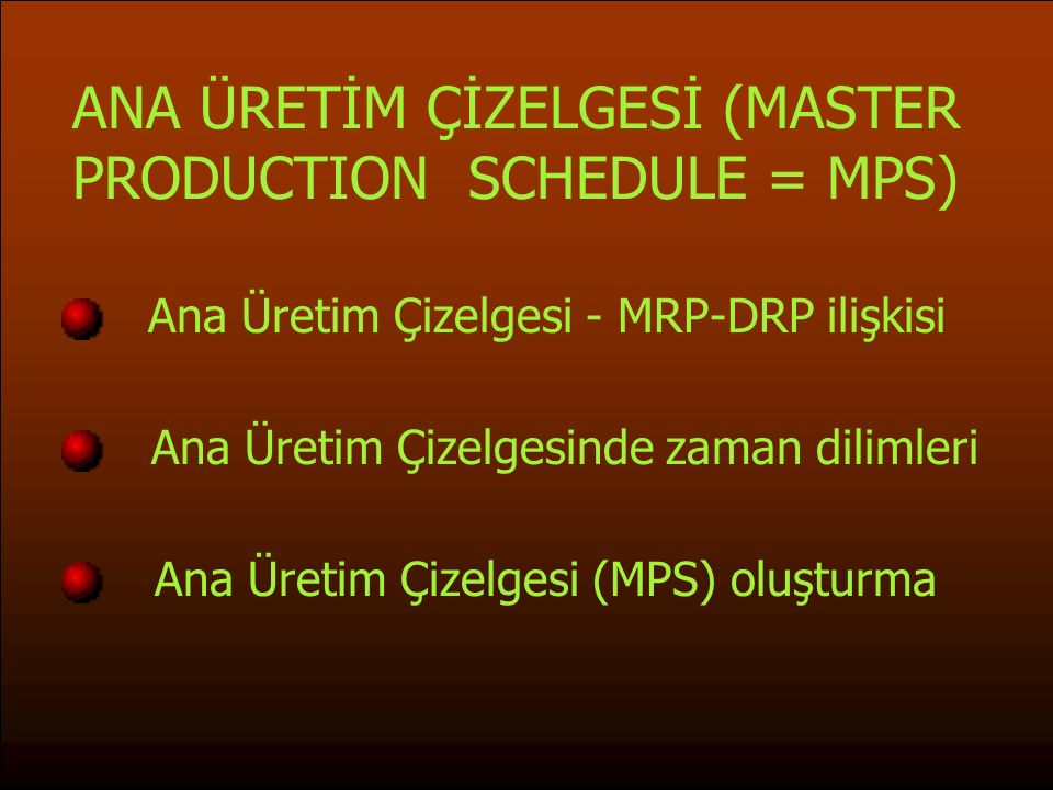 ANA ÜRETİM ÇİZELGESİ (MASTER PRODUCTION SCHEDULE = MPS)